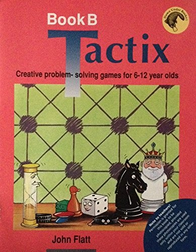Tactix - Book B: Creative Problem-Solving Games for 6-12 Year Olds
