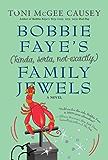 Bobbie Faye's (kinda, sorta, not exactly) Family Jewels: A Novel