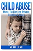 Child Abuse: Abuse: The Fine Line Between Discipline & Abuse