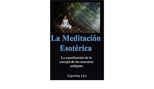 Amazon.com: La Meditación Esotérica La canalización de la energía de los maestros (Spanish Edition) eBook: Garma Lin: Kindle Store