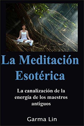 La Meditación Esotérica La canalización de la energía de los maestros (Spanish Edition) by
