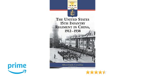 Amazon the united states 15th infantry regiment in china 1912 amazon the united states 15th infantry regiment in china 1912 1938 9780786419883 alfred e cornebise books fandeluxe Choice Image