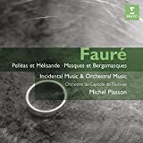 Faure: Pelleas et Melisande; Masques Et Bergamasques; Incidental & Orchestra Music