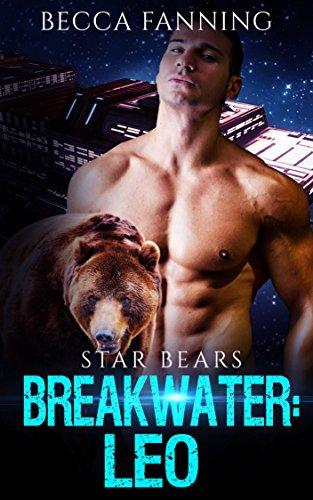 Breakwater: Leo (BBW Bad Boy Space Bear Shifter Romance) (Star Bears Book 1)