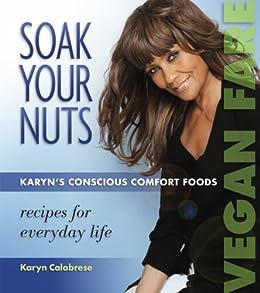 Soak Your Nuts Karyn S Conscious Comfort Foods