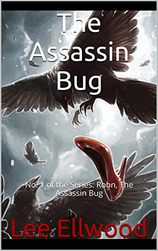 Assassin Bug (The Assassin Bug: No. 1 of the Series: Robn, The Assassin Bug)