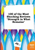 img - for 100 of the Most Shocking Reviews Strength in What Remains book / textbook / text book