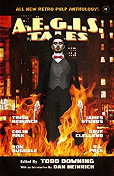AEGIS Tales: A Retro Pulp Anthology by [Downing, Todd, Heinrich, Trish, Pace, R.L., Clelland, Dave, Fisk, Colin, Heinrich, Dan, Stubbs, James, Dugdale, Ron]