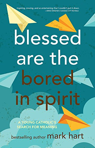 Blessed Are the Bored in Spirit: A Young Catholic's Search for Meaning [Mark Hart] (Tapa Blanda)