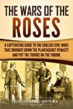 #5: The Wars of the Roses: A Captivating Guide to the English Civil Wars That Brought down the Plantagenet Dynasty and Put the Tudors on the Throne