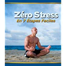 Zéro Stress En 7 Étapes Faciles (French Edition)