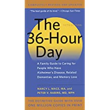 The 36-Hour Day: A Family Guide to Caring for People Who Have Alzheimer Disease, Related Dementias, and Memory Loss: A Family Guide to Caring for People Who Have Alzheimer's Disease, Related Dementias, and Memory Loss