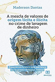 A mescla de valores de origem lícita e ilícita no crime de lavagem de dinheiro: espaços em branco nos discurso