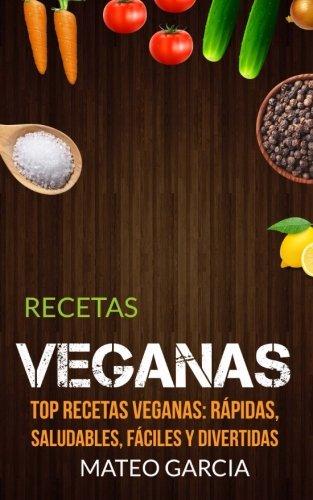 Recetas Veganas: Top Recetas Veganas: Rápidas, saludables, fáciles y divertidas (Spanish Edition)