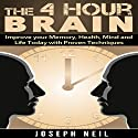 The 4 Hour Brain: Improve Your Memory, Health, Mind and Life Today with Proven Techniques Audiobook by Joseph Neil Narrated by Jason Lovett