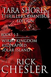 The Tara Shores Thrillers Omnibus Edition (Books 1-3): Wired Kingdom, kiDNApped, Solar Island