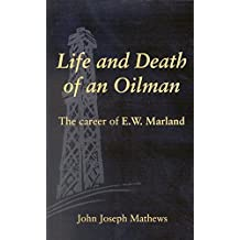 Life and Death of an Oilman: The Career of E. W. Marland by John Joseph Mathews (1974-12-15)