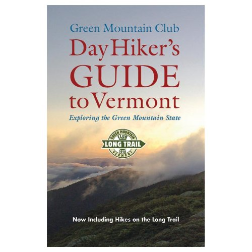 Day Hiker's Guide to Vermont Exploring the Green Mountain State (Vermont Hiking Trails Series)