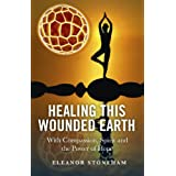 Healing This Wounded Earth: With Compassion, Spirit and the Power of Hopeby Eleanor Stoneham