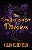 The Dragon Slayer of Darkness, Allen Robertson, 1627720057