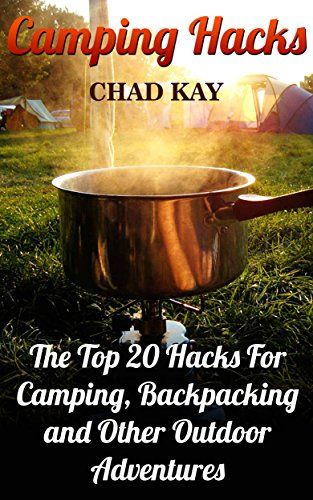 Camping Hacks: The Top 20 Hacks For Camping, Backpacking and Other Outdoor Adventures cover