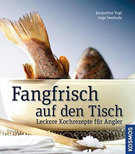Fangfrisch auf den Tisch: Leckere Kochrezepte für Angler
