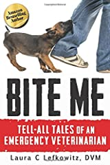 Bite Me: Tell-All Tales of an Emergency Veterinarian Paperback