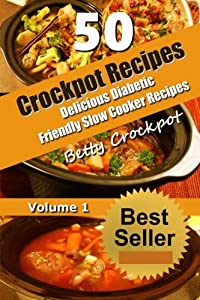 CrockPot Recipes - 50 Delicious Diabetic Friendly Slow Cooker Recipes: Only the Best Quick and Easy Recipes from Betty's Kitchen to Yours! (Crockpot ... - Cookbook- Diabetic Friendly Recipes)