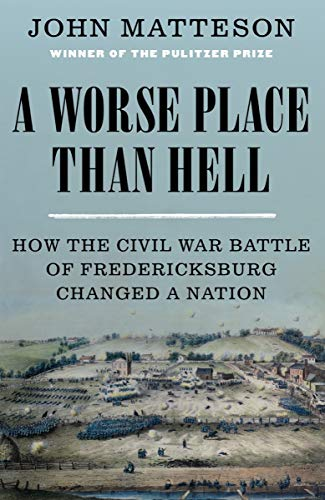 Book Cover: A Worse Place Than Hell: How the Civil War Battle of Fredericksburg Changed a Nation