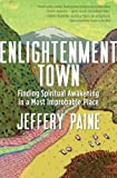 img - for Enlightenment Town: Finding Spiritual Awakening in a Most Improbable Place book / textbook / text book