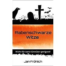 Rabenschwarze Witze (bitterböse Schwarzer Humor Edition): Nicht für zarte Gemüter geeignet! (schwarzer humor, Böse Witze, Humor deutsch, humorvolle e books, ... (Witze Collection 4) (German Edition)
