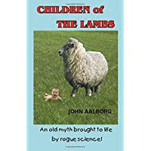 Children of The Lambs: An old myth brought to life by rogue science! by John Aalborg (2013-02-19)