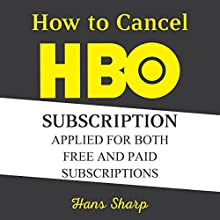 How to Cancel HBO Subscription Applied for Both Free and Paid Subscriptions Audiobook by Hans Sharp Narrated by Jon Eric Preston
