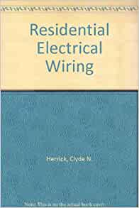 residential electrical wiring a goodyear applied technical book clyde n herrick