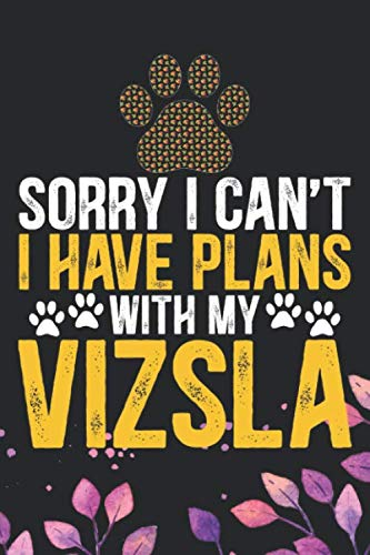 Sorry-I-Cant-I-Have-Plans-with-My-Vizsla-Cool-Vizsla-Dog-Journal-Notebook-Vizsla-Puppy-Lover-Gifts-Funny-Vizsla-Dog-Notebook-Vizsla-Owner-Gifts-6-x-9-in-120-pages