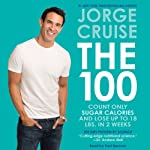 The 100 Unabridged: Count ONLY Sugar Calories and Lose Up to 18 Lbs. in 2 Weeks | Jorge Cruise