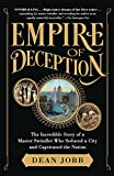 Download Empire of Deception: The Incredible Story of a Master Swindler Who Seduced a City and Captivated the Nation by Dean Jobb (2016-01-05) in PDF ePUB Free Online