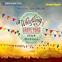 Whistling Past the Graveyard Audiobook by Susan Crandall Narrated by Amy Rubinate