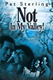 Not in My Valley, Pat Sterling, 0595182666