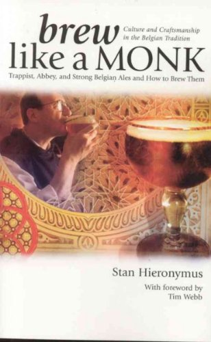 Brew Like a Monk Trappist Abbey and Strong Belgian Ales and How to Brew Them
