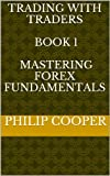 Trading With Traders   BOOK 1   Mastering Forex Fundamentals
