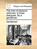 The Man of Pleasure Reformed in Three Dialogues by a Gentleman, Gentleman, 1140681435
