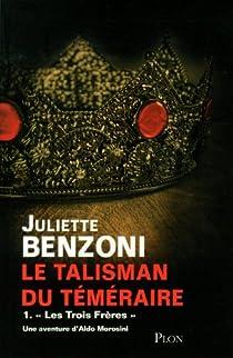 Le talisman du Téméraire, tome 1 : Les trois frères par Benzoni