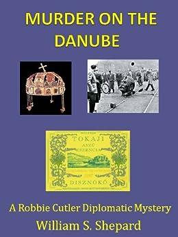 Murder On The Danube (Robbie Cutler Diplomatic Mysteries Book 2) by [Shepard, William S.]