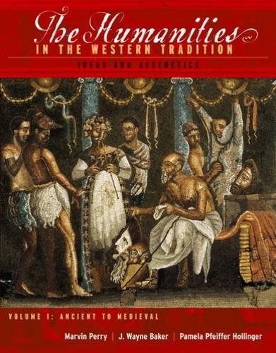 The Humanities In The Western Tradition: Ideas And Aesthetics (Volume I: Ancient to Medieval) (Western Tradition Marvin Perry)