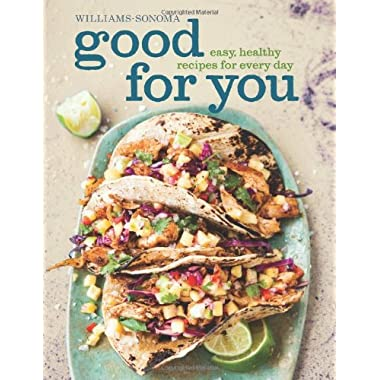 Good for You (Williams-Sonoma): Easy, Healthy Recipes for Every Day