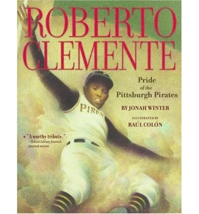 By Jonah Winter - Roberto Clemente: Pride of the Pittsburgh Pirates (Reprint) (2008-03-19) ()