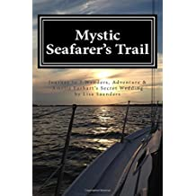 Mystic Seafarer's Trail: Secrets behind the 7 Wonders, Titanic's Shoes, Captain Sisson's Gold, and Amelia Earhart's Wedding