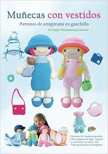Mu?ecas con vestidos: Patrones de amigurumi en ganchillo (Patrones de amigurumi en ganchillo de Sayjai) (Spanish Edition) by Sayjai Thawornsupacharoen ...