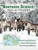 Northern Science: Fact or Fiction?, David McRobert, 147002893X